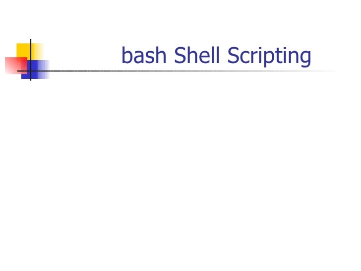 basic shell scripting Introduction to shell programming  review of basic unixtm familiar commands often useful in shell scripts cat concatenate files cp copy a file date print the date and time grep scan for a string head show first lines of a file tail show last lines of a file mv move or rename a file.