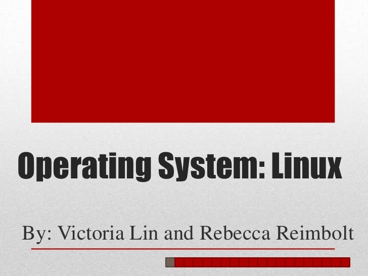 Operating System: LinuxBy: Victoria Lin and Rebecca Reimbolt