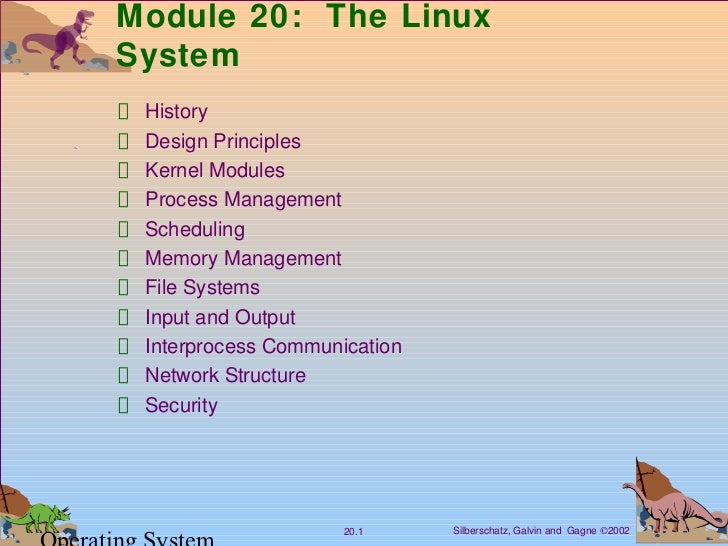 Module 20: The LinuxSystem History Design Principles Kernel Modules Process Management Scheduling Memory Management File S...