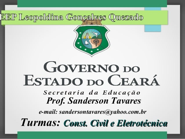 Prof. Sanderson Tavarese-mail: sandersontavares@yahoo.com.brTurmas: Const. Civil e EletrotécnicaConst. Civil e Eletrotécni...