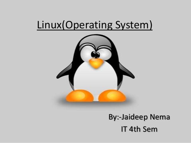 Linux(Operating System) By:-Jaideep Nema IT 4th Sem