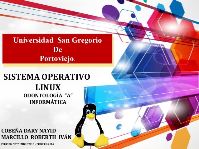 """Universidad San Gregorio Universidad San Gregorio De De Portoviejo.. Portoviejo  SISTEMA OPERATIVO LINUX ODONTOLOGÍA """"A"""" I..."""