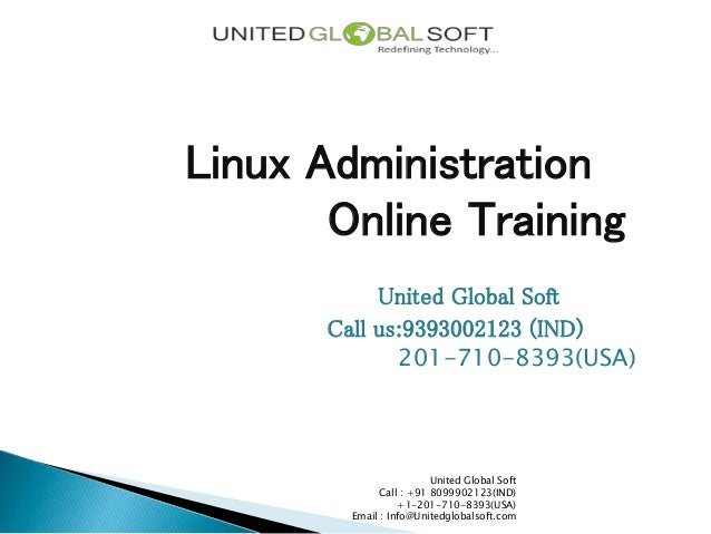 Linux Administration Online Training United Global Soft Call us:9393002123 (IND) 201-710-8393(USA)  United Global Soft Cal...