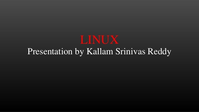LINUX Presentation by Kallam Srinivas Reddy