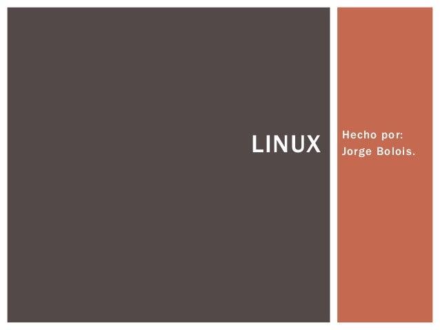 LINUX  Hecho por: Jorge Bolois.
