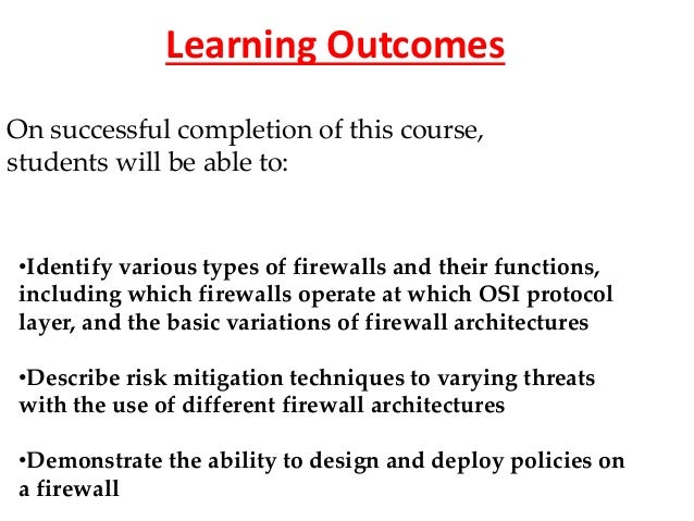 Learning Outcomes On successful completion of this course, students will be able to: •Identify various types of firewalls ...
