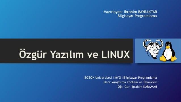 Hazırlayan: İbrahim BAYRAKTAR  Bilgisayar Programlama  Özgür Yazılım ve LINUX  BOZOK Üniversitesi |MYO |Bilgisayar Program...