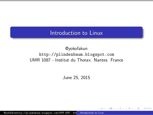 Introduction to Linux @yokofakun http://plindenbaum.blogspot.com UMR 1087 - Institut du Thorax. Nantes. France June 25, 20...