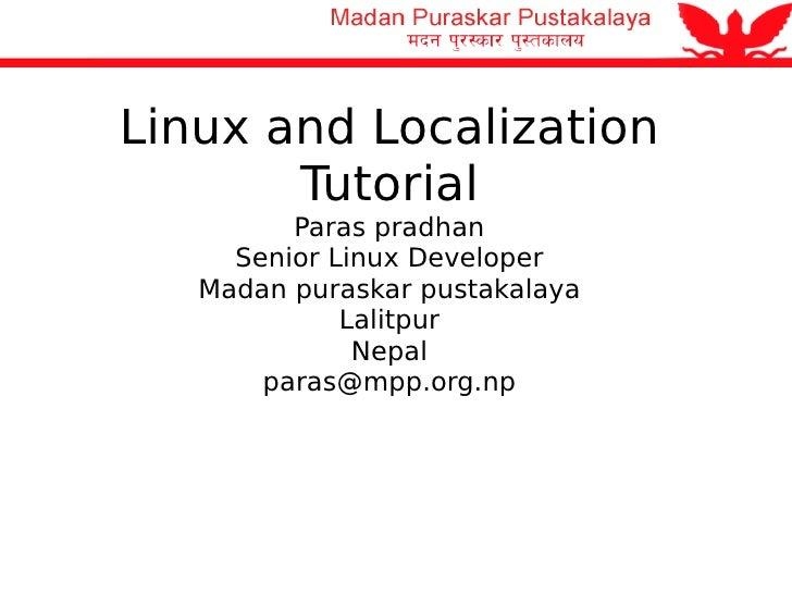Linux and Localization Tutorial Paras pradhan Senior Linux Developer Madan puraskar pustakalaya Lalitpur Nepal [email_addr...