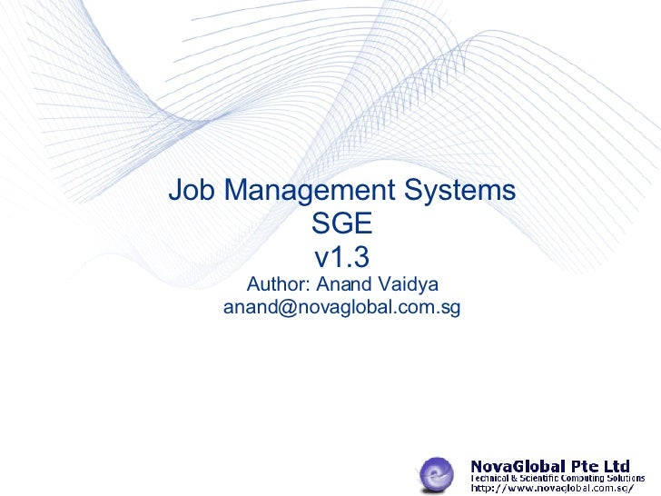 Job Management Systems SGE v1.3 Author: Anand Vaidya [email_address]