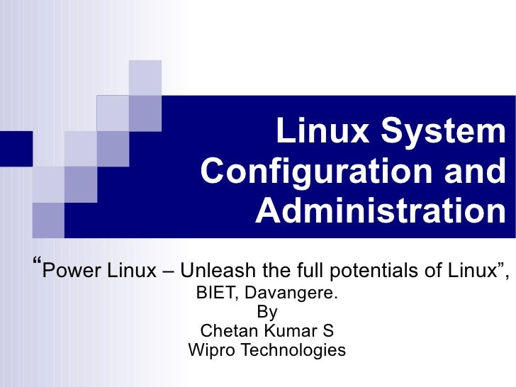 """Linux System Configuration and Administration """" Power Linux – Unleash the full potentials of Linux"""", BIET, Davangere. By C..."""