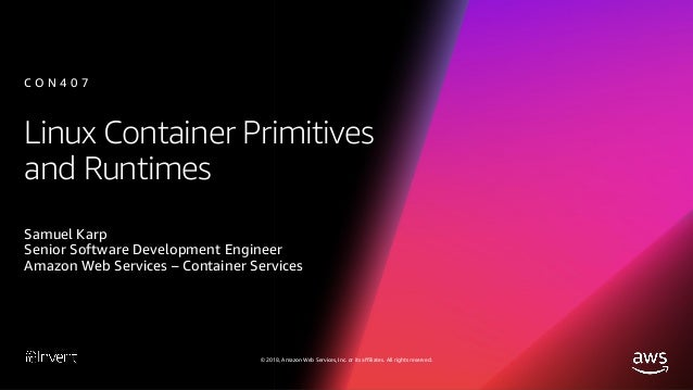 © 2018, Amazon Web Services, Inc. or its affiliates. All rights reserved. Agenda Container primitives overview Control gro...