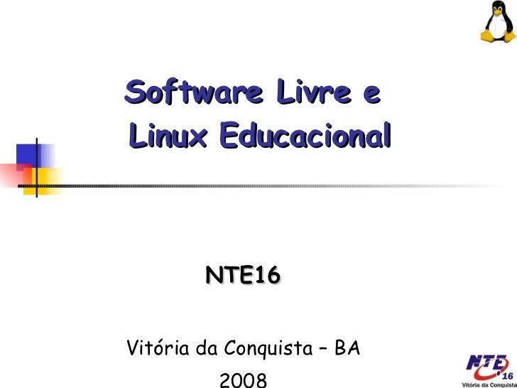Software Livre e  Linux Educacional NTE16 Vitória da Conquista – BA 2008