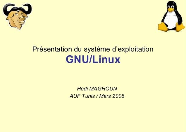 Présentation du système d'exploitation  GNU/Linux Hedi MAGROUN AUF Tunis / Mars 2008