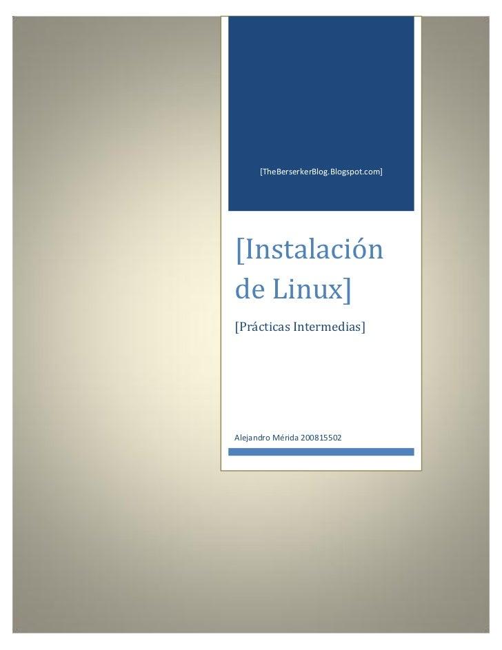 [TheBerserkerBlog.Blogspot.com][Instalaciónde Linux][Prácticas Intermedias]Alejandro Mérida 200815502