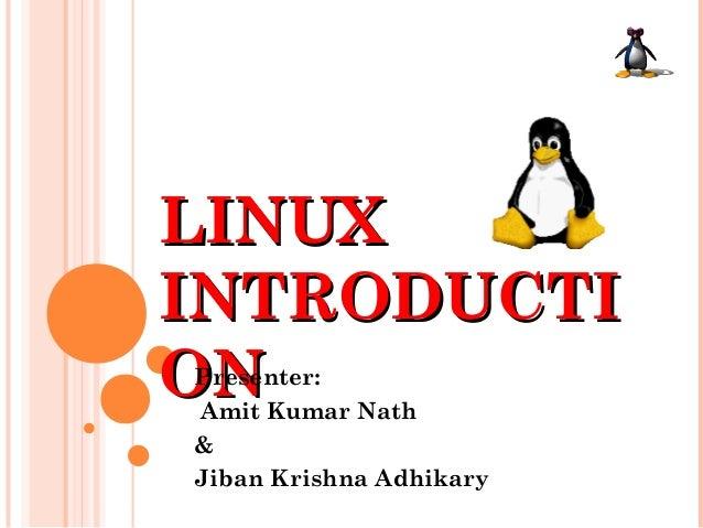 LINUXLINUX INTRODUCTIINTRODUCTI ONONPresenter: Amit Kumar Nath & Jiban Krishna Adhikary