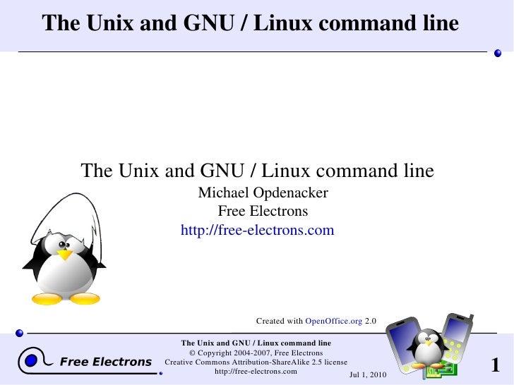 The Unix and GNU / Linux command line <ul><ul><li>The Unix and GNU / Linux command line Michael Opdenacker Free Electrons ...