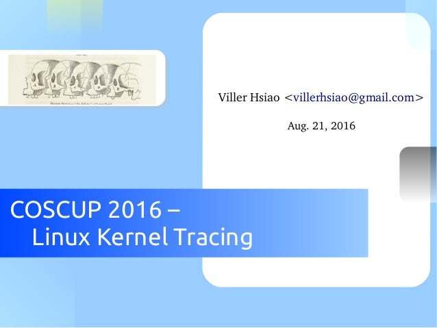 COSCUP 2016 – Linux Kernel Tracing VillerHsiao<villerhsiao@gmail.com> Aug.21,2016