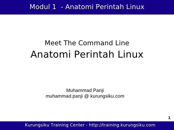 Modul 1 - Anatomi Perintah Linux             Meet The Command Line   Anatomi Perintah Linux                  Muhammad Panj...