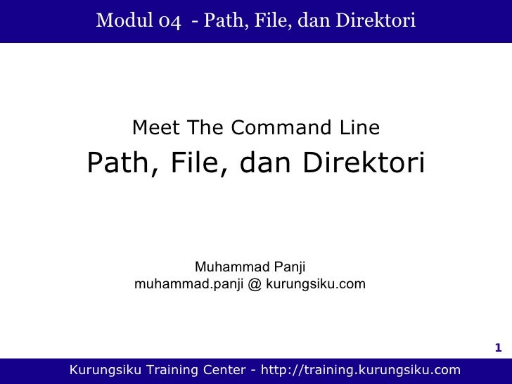 Modul 04 - Path, File, dan Direktori              Meet The Command Line   Path, File, dan Direktori                  Muham...