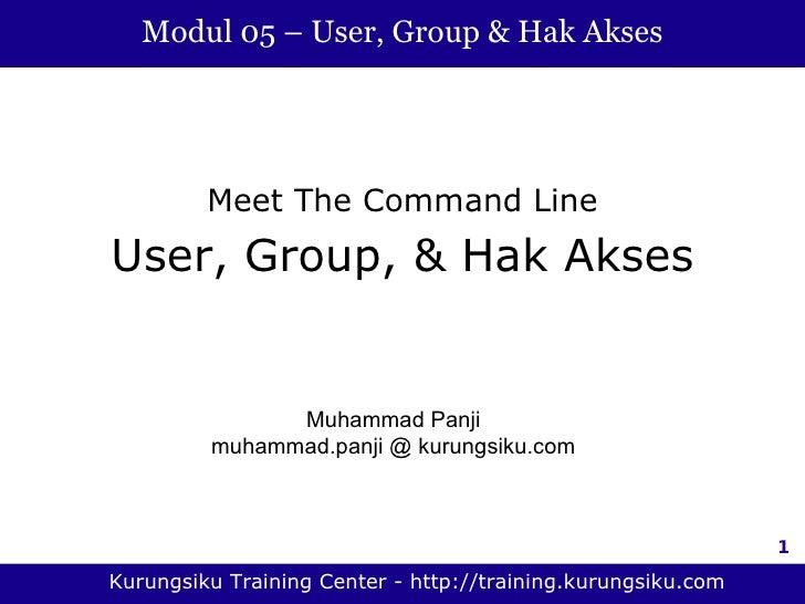Modul 05 – User, Group & Hak Akses              Meet The Command Line User, Group, & Hak Akses                  Muhammad P...