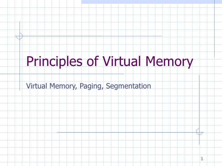 Principles  of  Virtual Memory Virtual Memory, Paging, Segmentation
