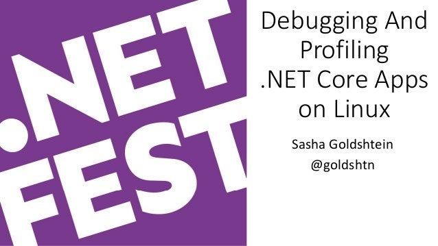 Debugging And Profiling .NET Core Apps on Linux Sasha Goldshtein @goldshtn