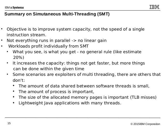 © 2015IBM Corporation15 ● Objective is to improve system capacity, not the speed of a single instruction stream. ● Not eve...