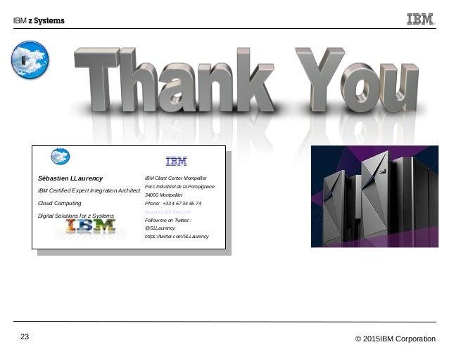 © 2015IBM Corporation23 IBM Client Center Montpellier Parc Industriel de la Pompignane 34000 Montpellier Phone: +33 4 67 3...