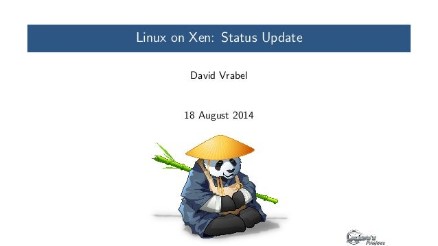 Linux on Xen: Status Update  David Vrabel  18 August 2014