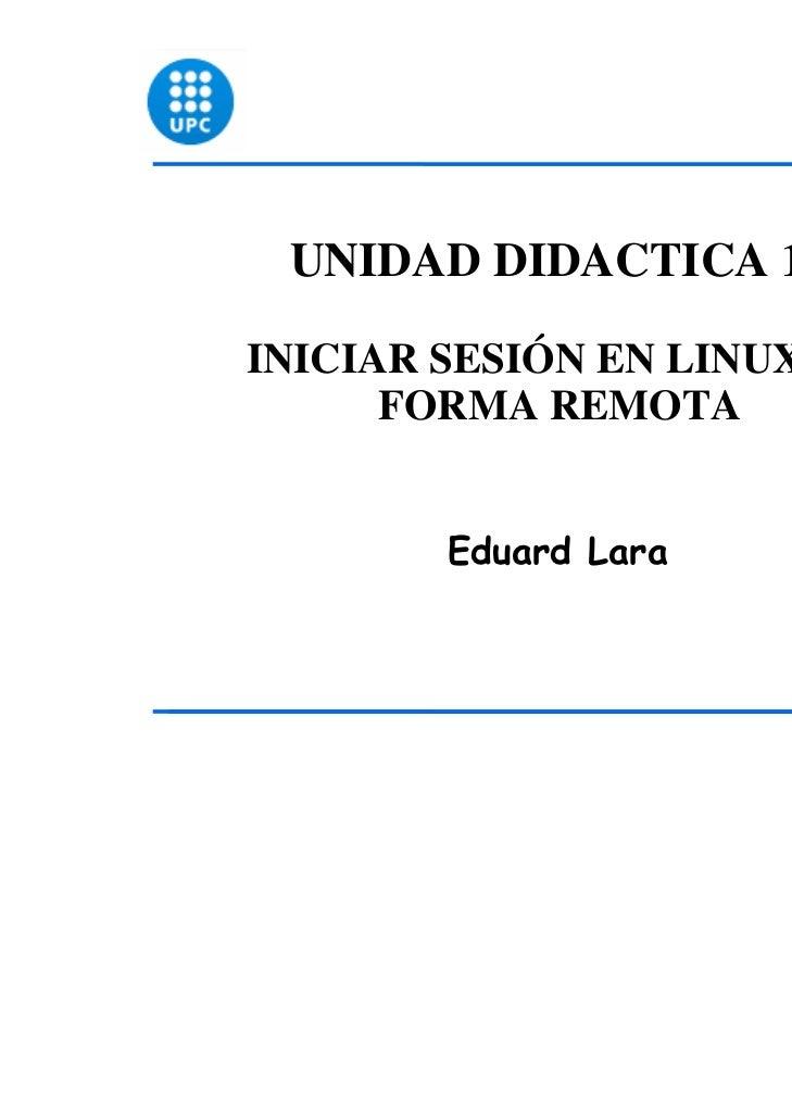 UNIDAD DIDACTICA 13INICIAR SESIÓN EN LINUX DE      FORMA REMOTA        Eduard Lara                             1