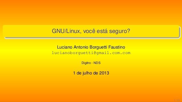 GNU/Linux, você está seguro? Luciano Antonio Borguetti Faustino lucianoborguetti@gmail.com.com Digitro - NDS 1 de julho de...