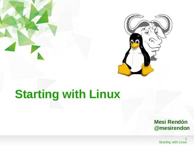 Starting with Linux                      Mesi Rendón                      @mesirendon                                     ...