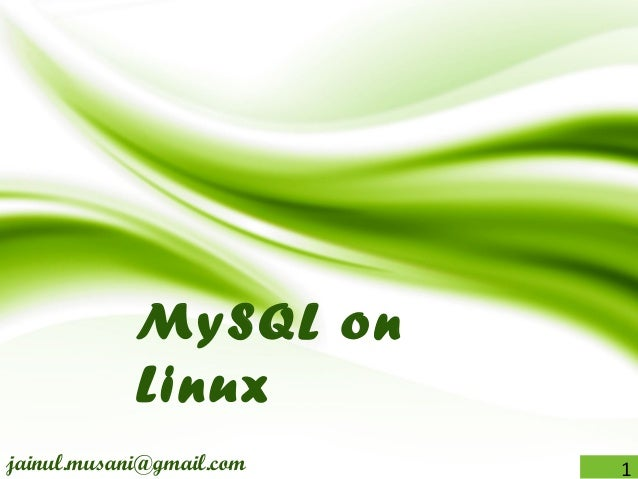 MySQL on Linux jainul.musani@gmail.com 1