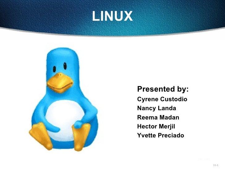 LINUX <ul><li>Presented by: </li></ul><ul><li>Cyrene Custodio </li></ul><ul><li>Nancy Landa </li></ul><ul><li>Reema Madan ...