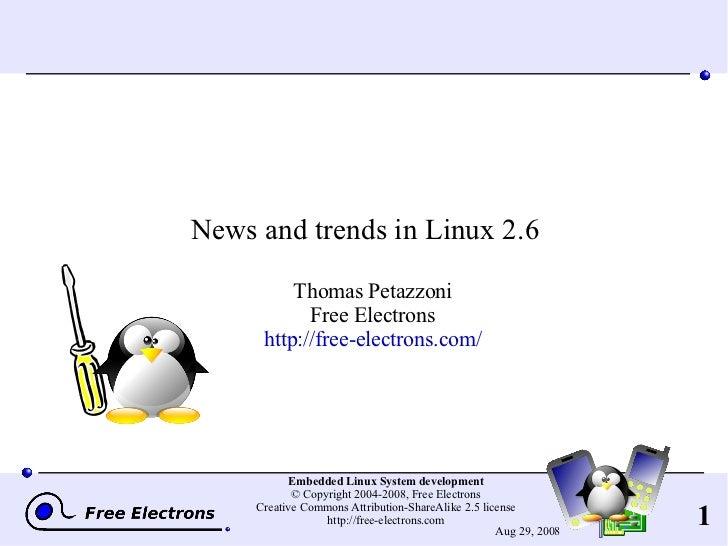<ul><ul><li>News and trends in Linux 2.6 </li></ul></ul><ul><ul><li>Thomas Petazzoni Free Electrons http://free-electrons....