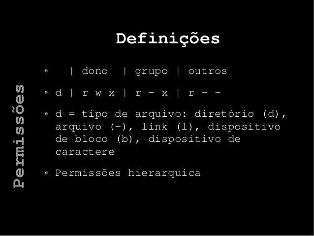 Definições   dono   grupo   outros d   r w x   r – x   r - - d = tipo de arquivo: diretório (d), arquivo (-), link (l), di...