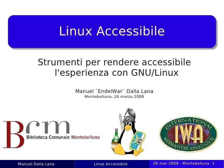 Linux Accessibile           Strumenti per rendere accessibile              l'esperienza con GNU/Linux                     ...