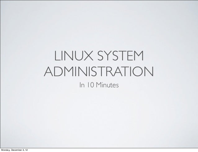 LINUX SYSTEM                         ADMINISTRATION                             In 10 MinutesMonday, December 3, 12