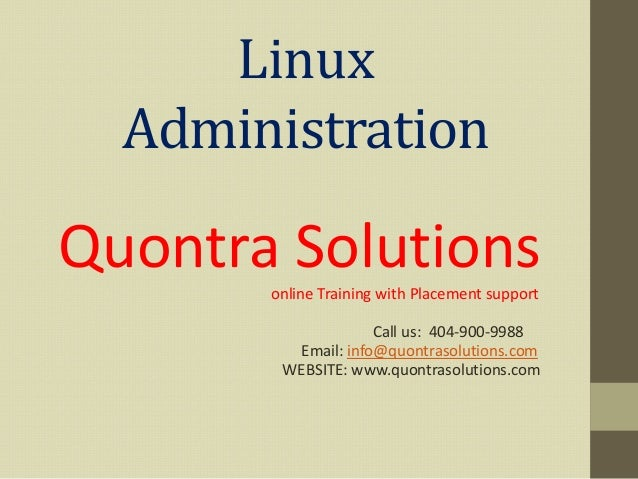 Linux Administration Quontra Solutionsonline Training with Placement support Call us: 404-900-9988 Email: info@quontrasolu...