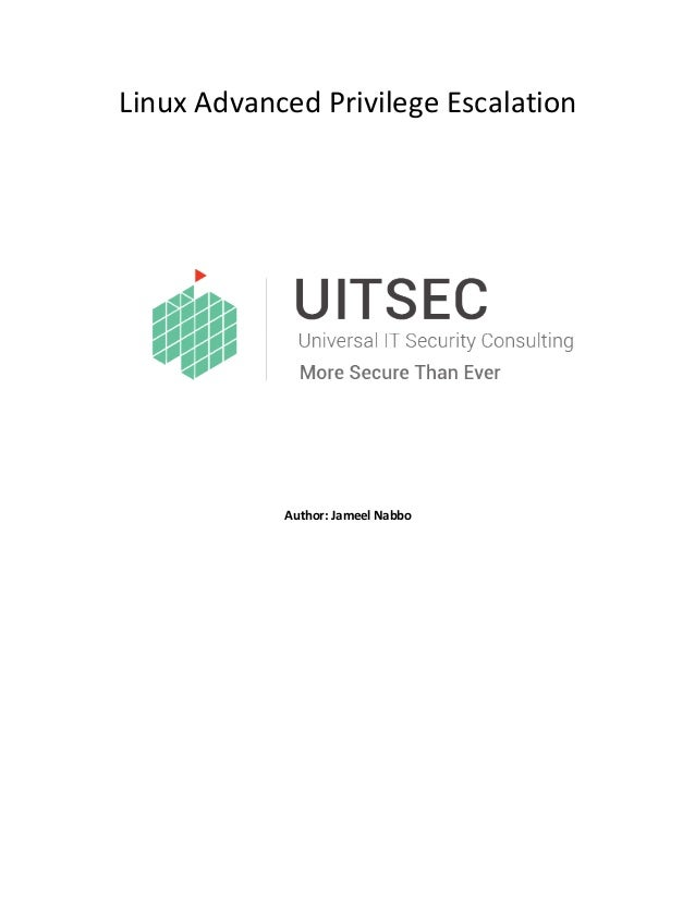 Linux Advanced Privilege Escalation Author: Jameel Nabbo