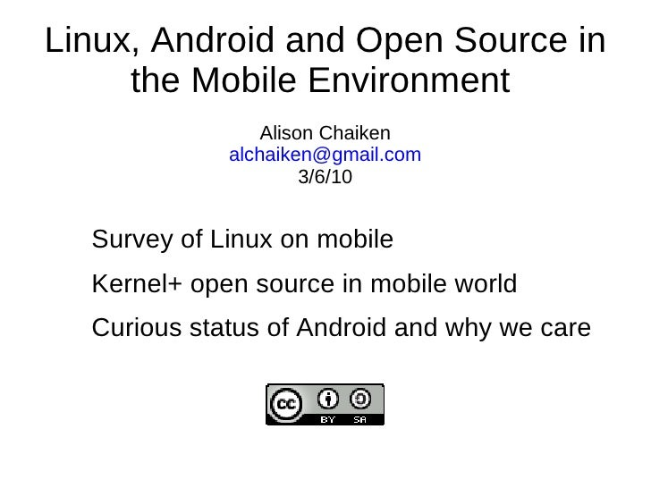 Linux, Android and Open Source in the Mobile Environment  Alison Chaiken [email_address] 3/5/10 Survey of Linux on mobile ...
