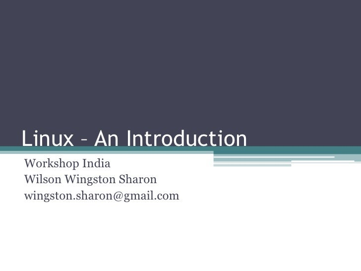 Linux – An IntroductionWorkshop IndiaWilson Wingston Sharonwingston.sharon@gmail.com