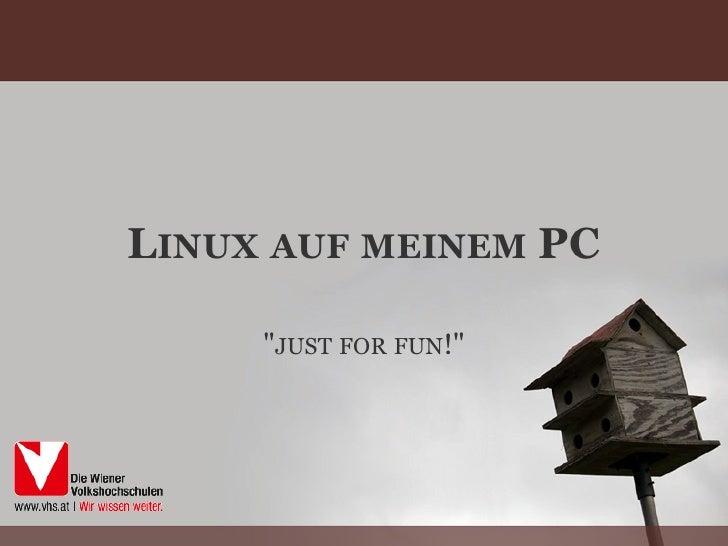 """LINUX AUF MEINEM PC       """"JUST FOR FUN!"""""""