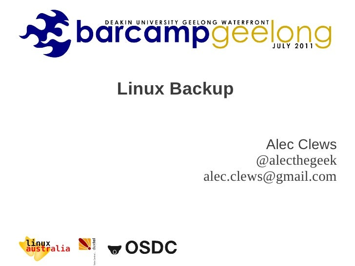 Linux Backup                  Alec Clews                 @alecthegeek        alec.clews@gmail.com