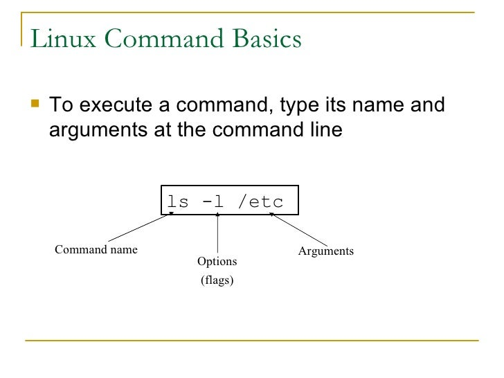Linux Command Basics <ul><li>To execute a command, type its name and arguments at the command line </li></ul>ls -l /etc Co...