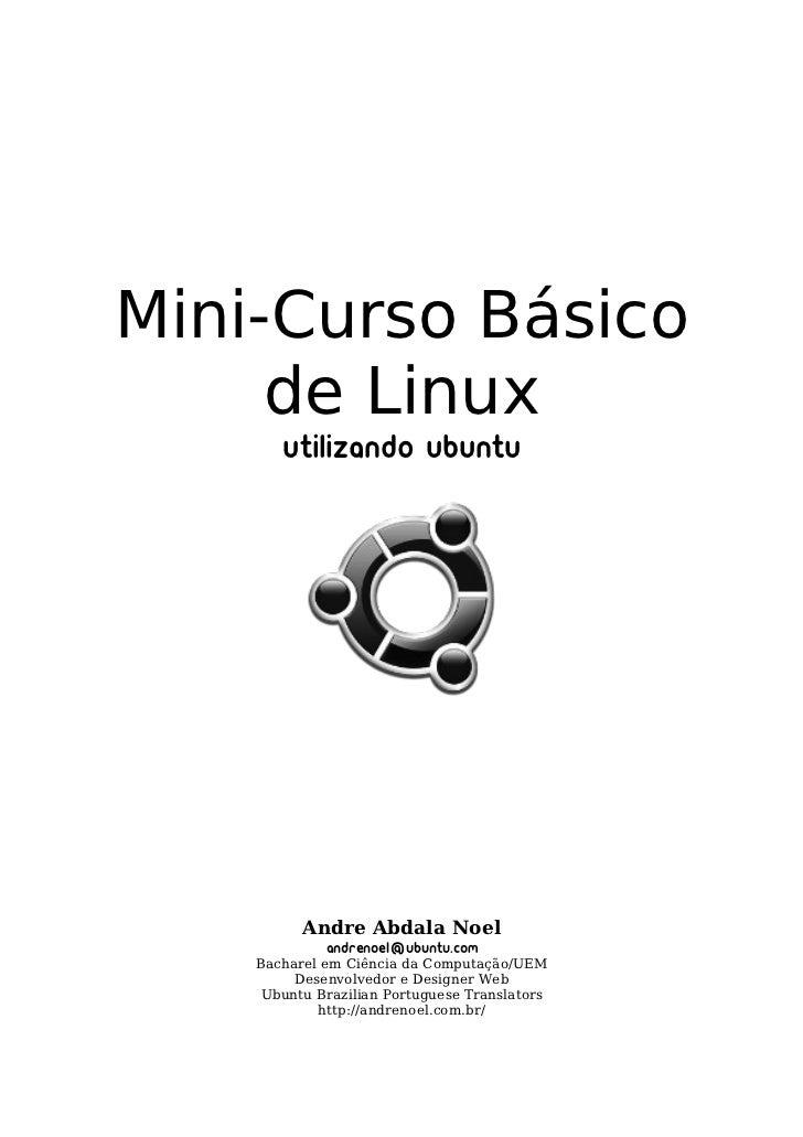 Mini-Curso Básico     de Linux       Utilizando Ubuntu          Andre Abdala Noel             andrenoel@ubuntu.com    Bach...