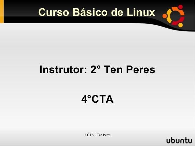 4 CTA - Ten Peres Curso Básico de Linux Instrutor: 2° Ten Peres 4°CTA