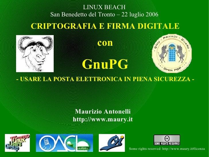 LINUX BEACH          San Benedetto del Tronto – 22 luglio 2006    CRIPTOGRAFIA E FIRMA DIGITALE                           ...