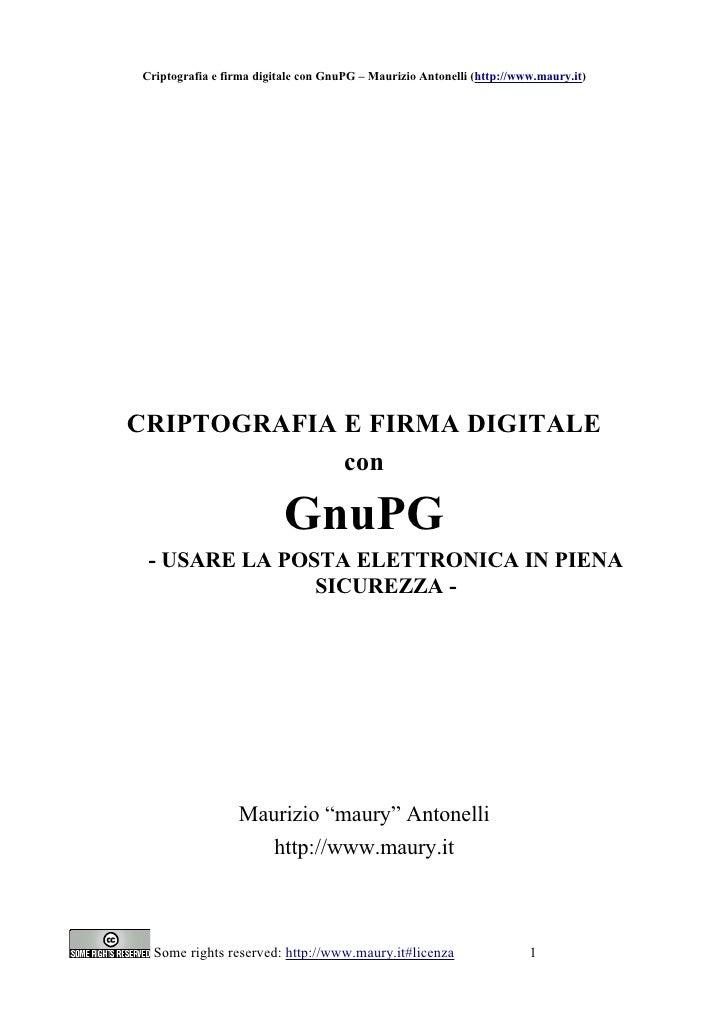 Criptografia e firma digitale con GnuPG – Maurizio Antonelli (http://www.maury.it)     CRIPTOGRAFIA E FIRMA DIGITALE      ...